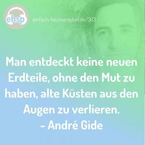 Man entdeckt keine neuen Erdteile, ohne den Mut zu haben, alte Küsten aus den Augen zu verlieren - André Gide